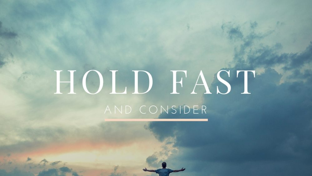 Hold Fast And Consider